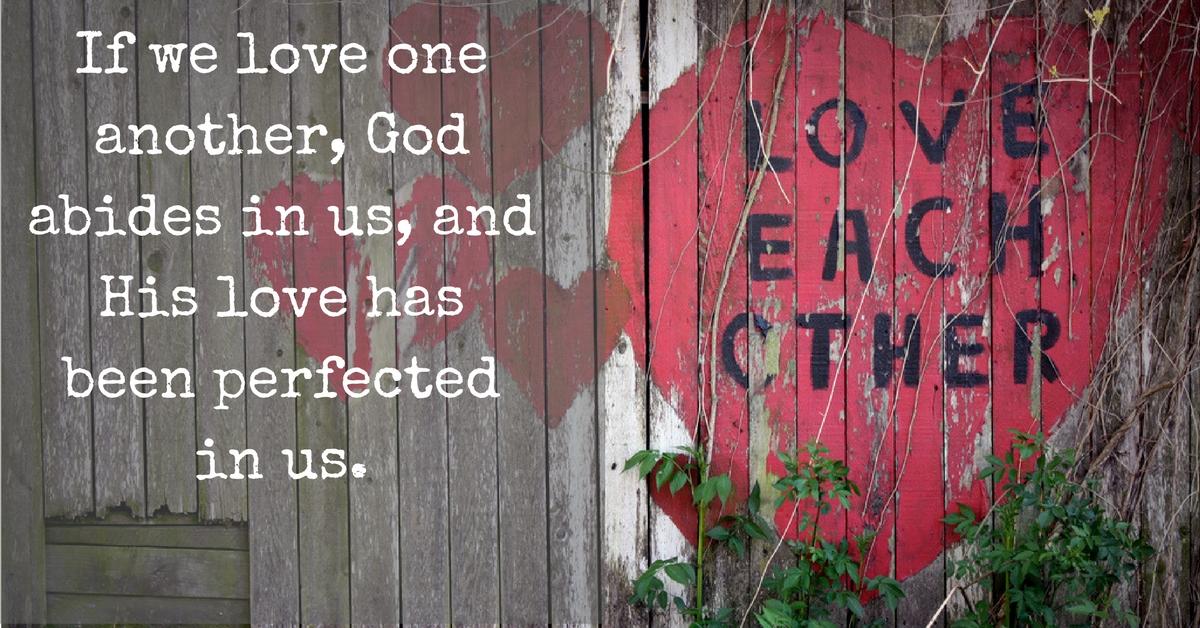 Daily Bible Verse   Love   1 John 4:12b (NKJV)